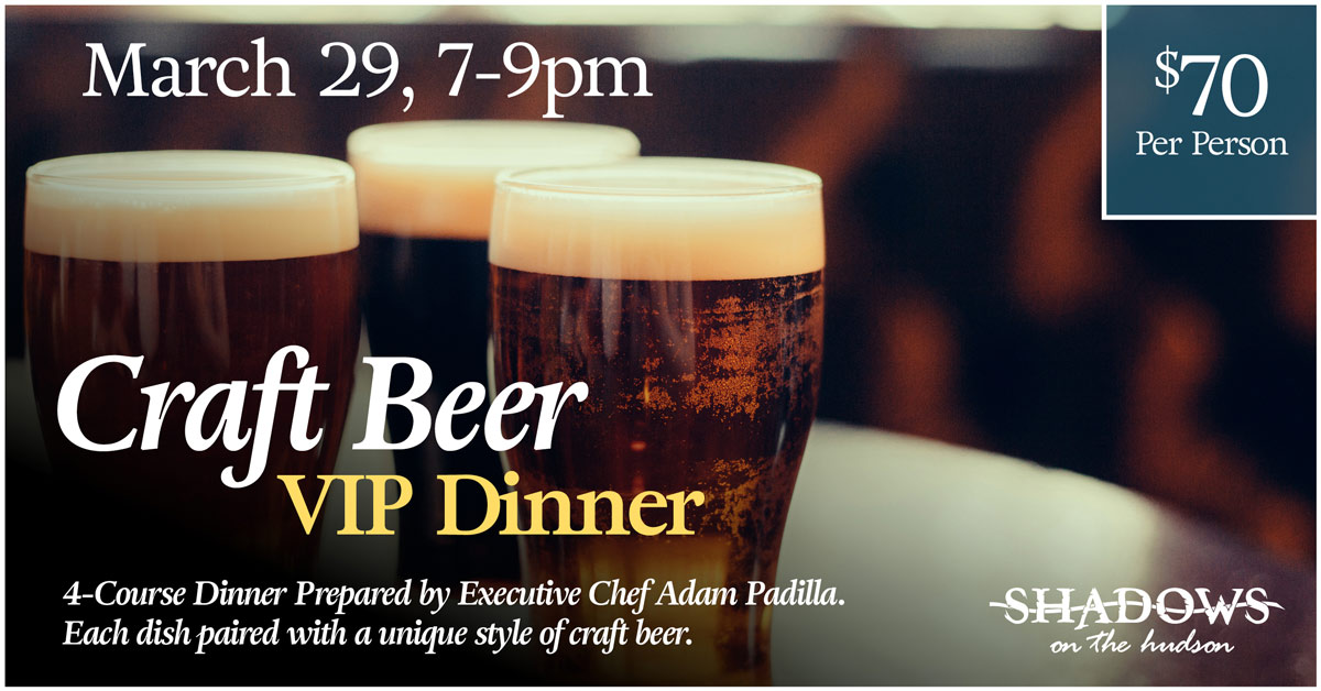 Craft Beer VIP Dinner, March 29, from 7-9pm at Shadows on the Hudson